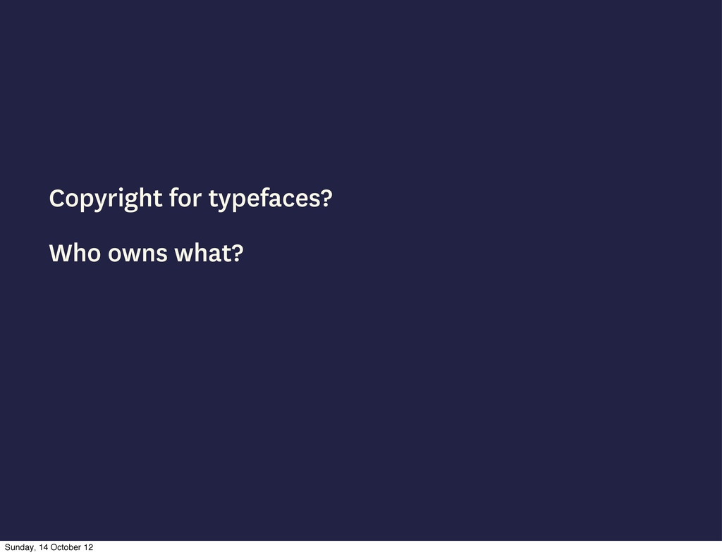 Copyright for typefaces? Who owns what? Sunday,...