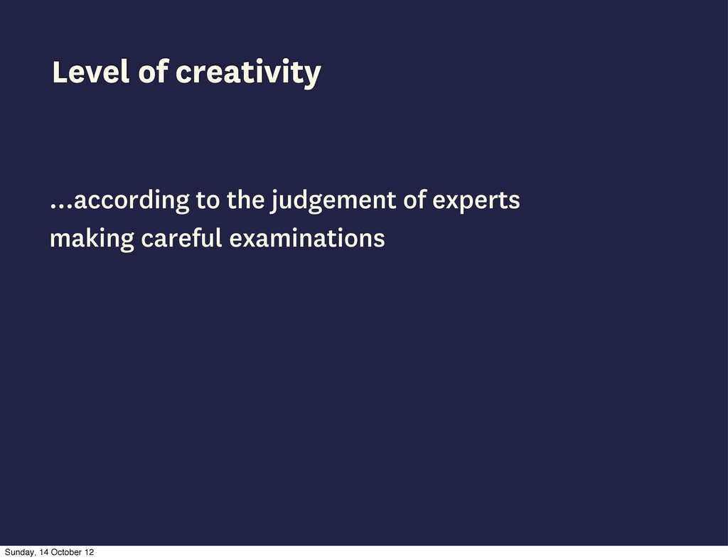 Level of creativity …according to the judgement...