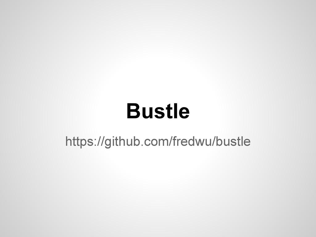 Bustle https://github.com/fredwu/bustle