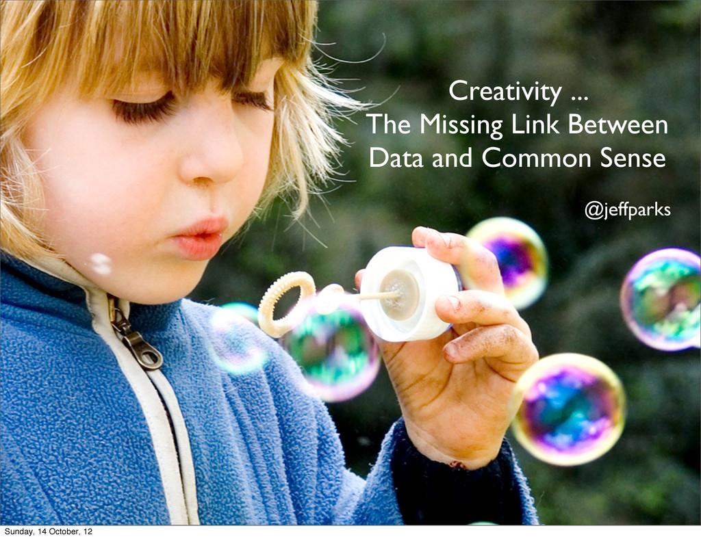 Creativity ... The Missing Link Between Data an...