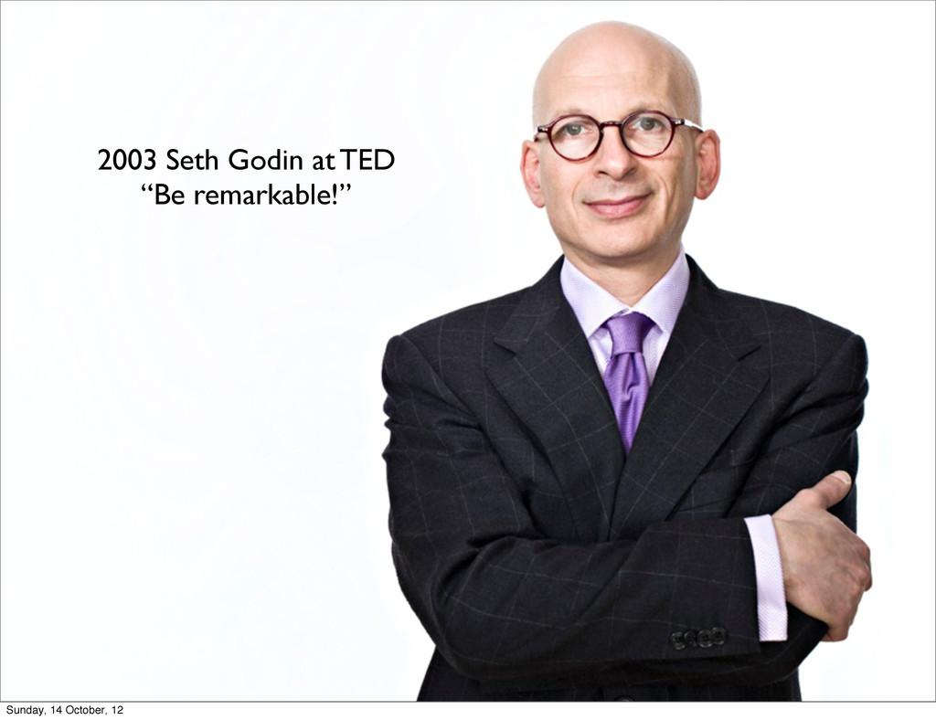 "2003 Seth Godin at TED ""Be remarkable!"" Sunday,..."