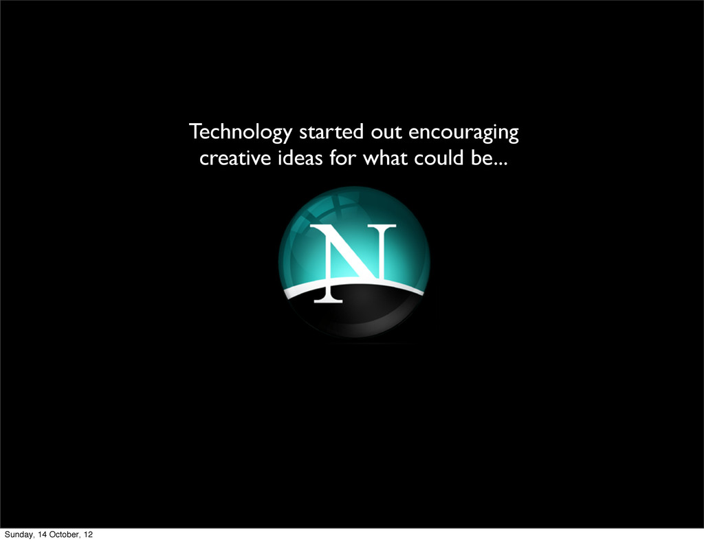 Technology started out encouraging creative ide...