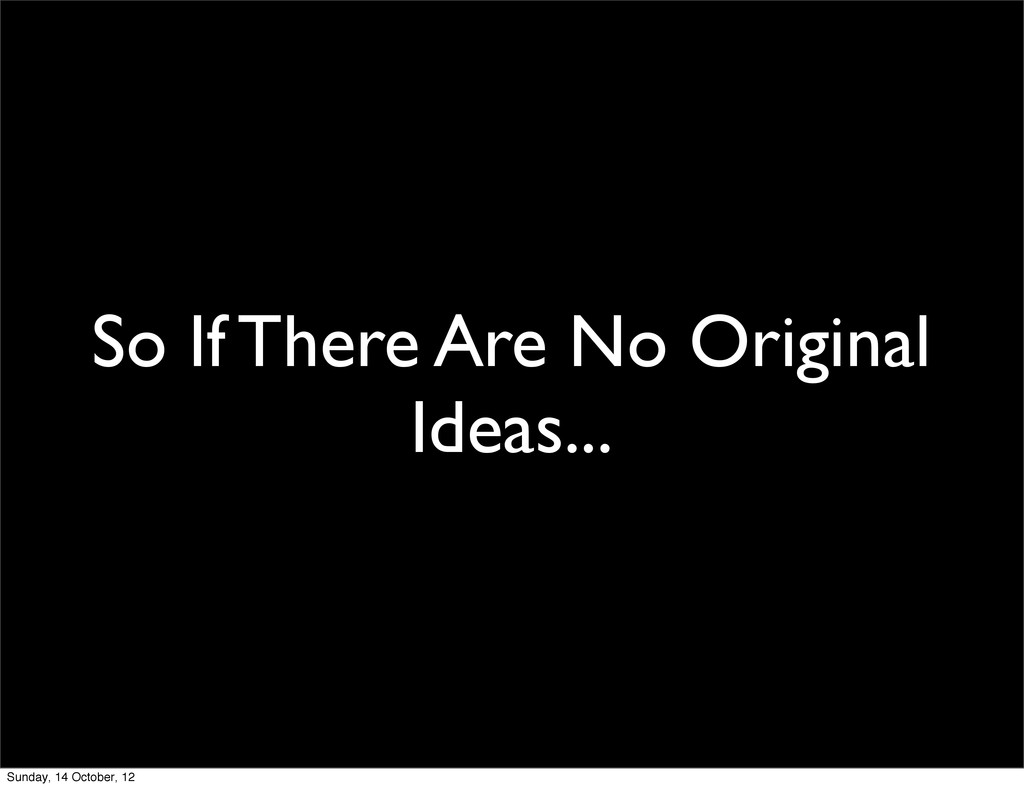 So If There Are No Original Ideas... Sunday, 14...