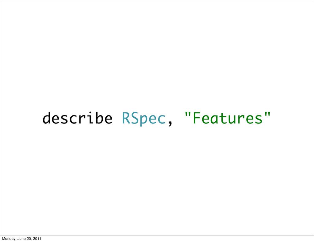 """describe RSpec, """"Features"""" Monday, June 20, 2011"""