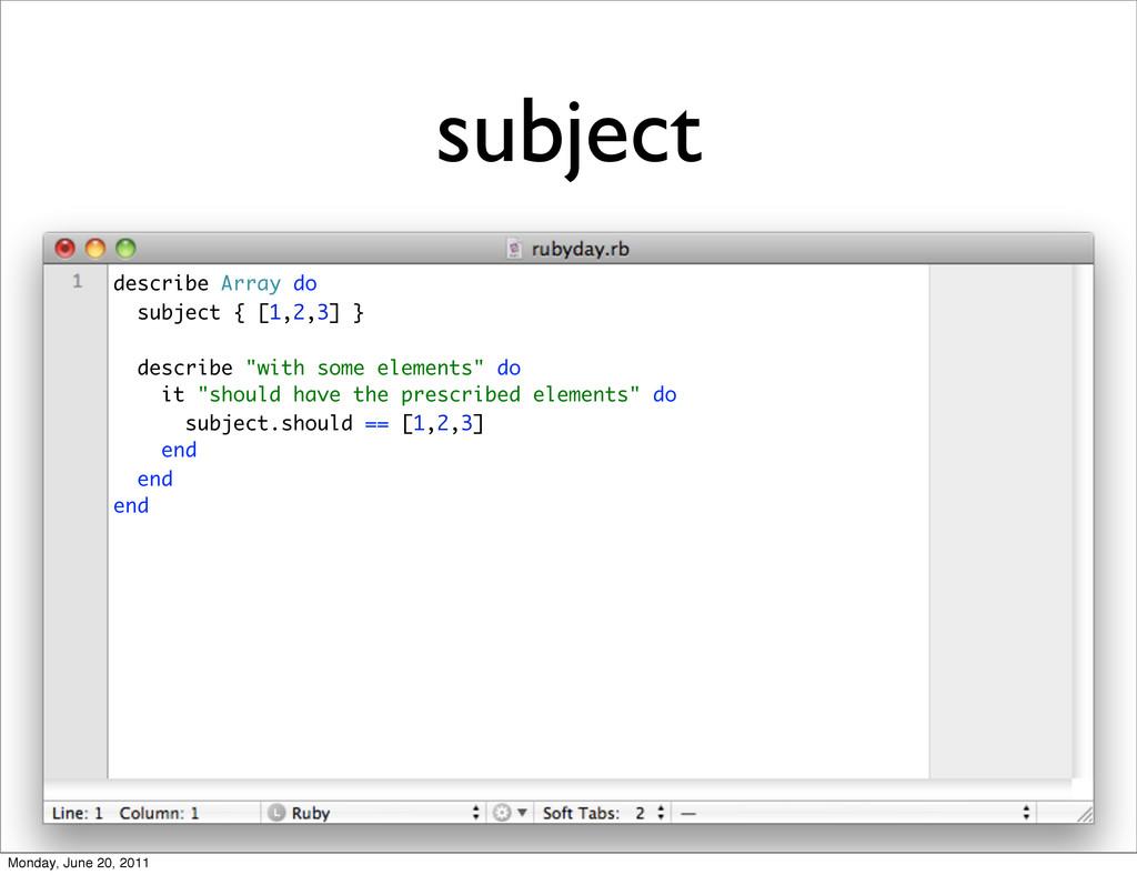 subject describe Array do subject { [1,2,3] } d...