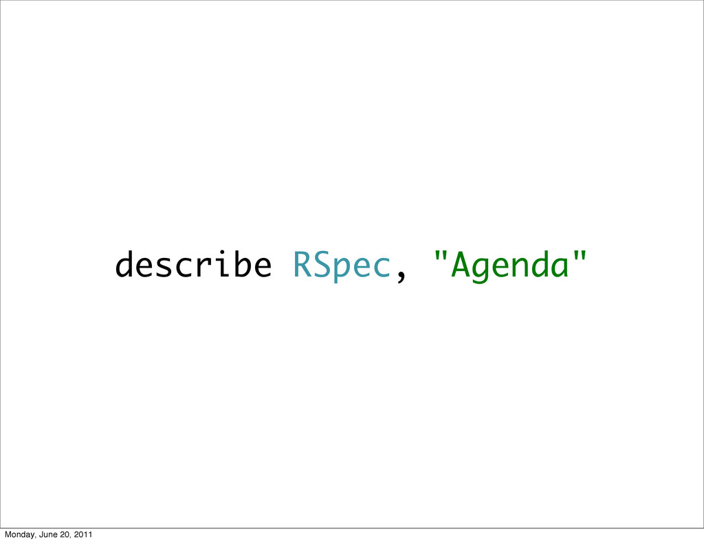 "describe RSpec, ""Agenda"" Monday, June 20, 2011"