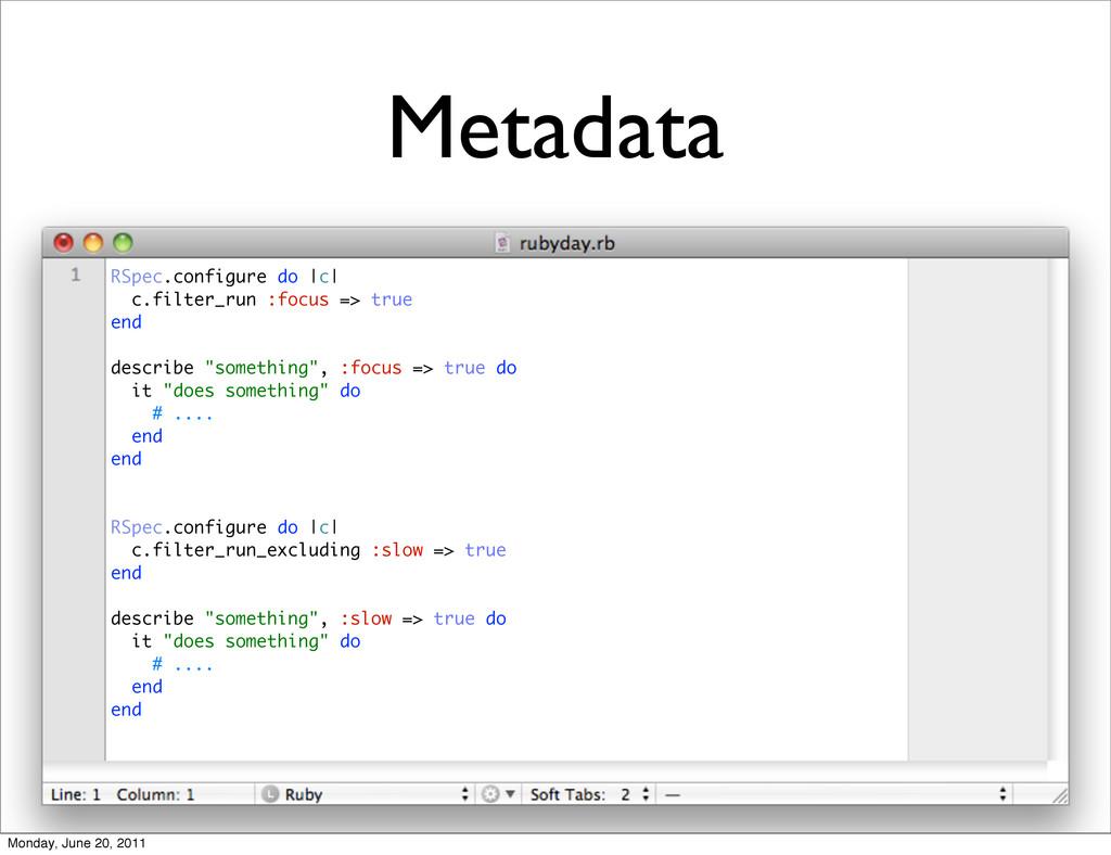 Metadata RSpec.configure do |c| c.filter_run :f...