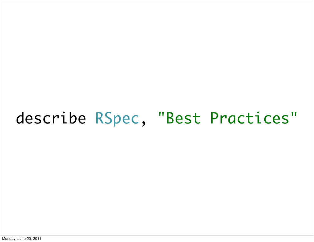"describe RSpec, ""Best Practices"" Monday, June 2..."