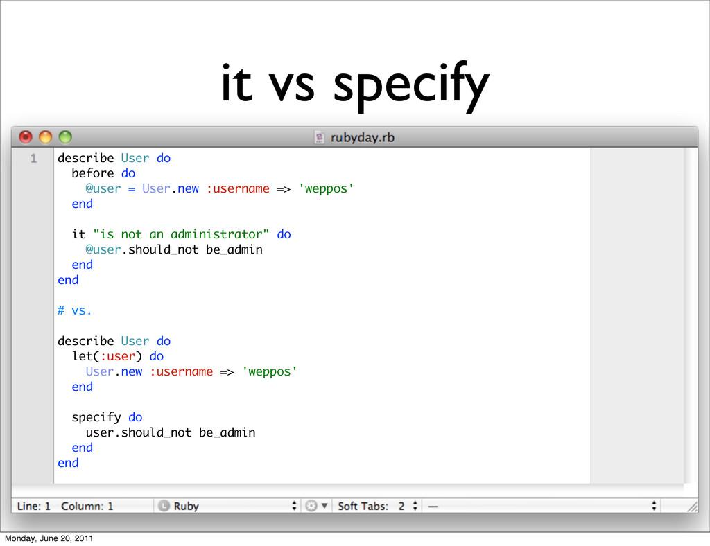 it vs specify describe User do before do @user ...