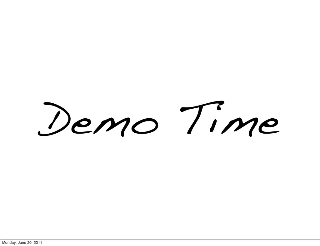 Demo Time Monday, June 20, 2011