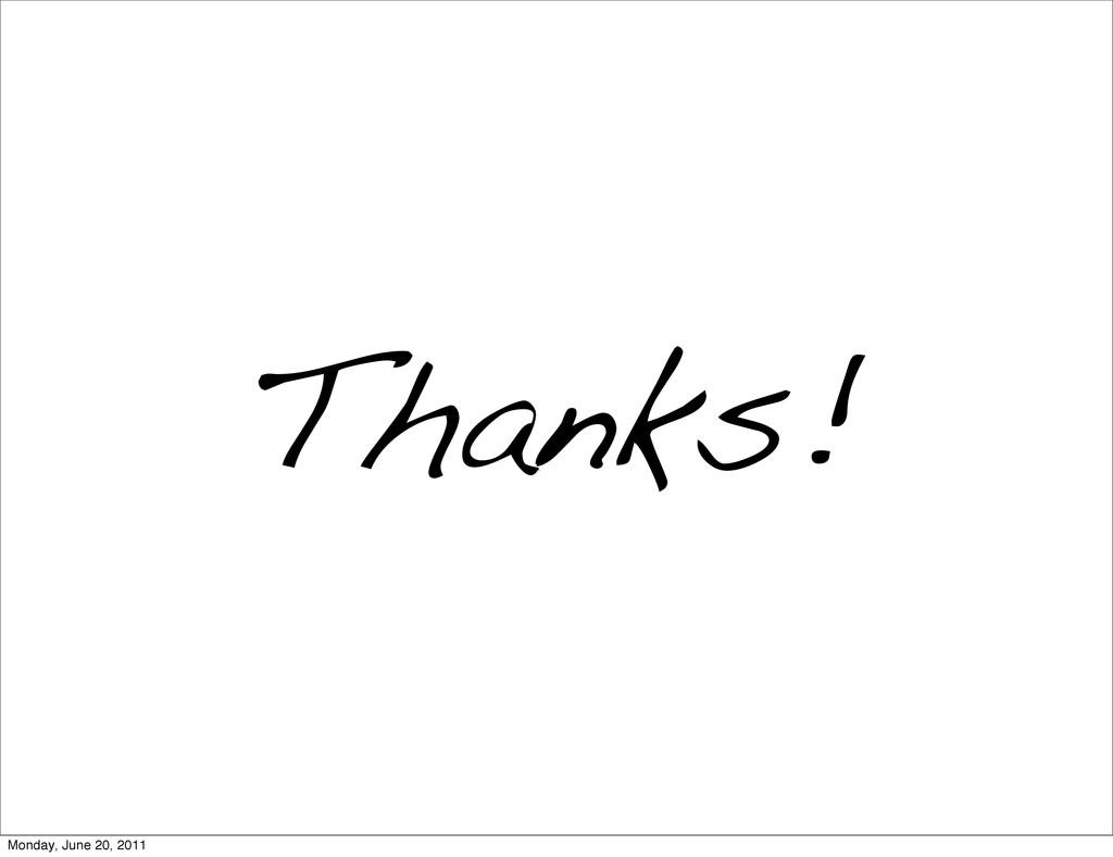 Thanks! Monday, June 20, 2011
