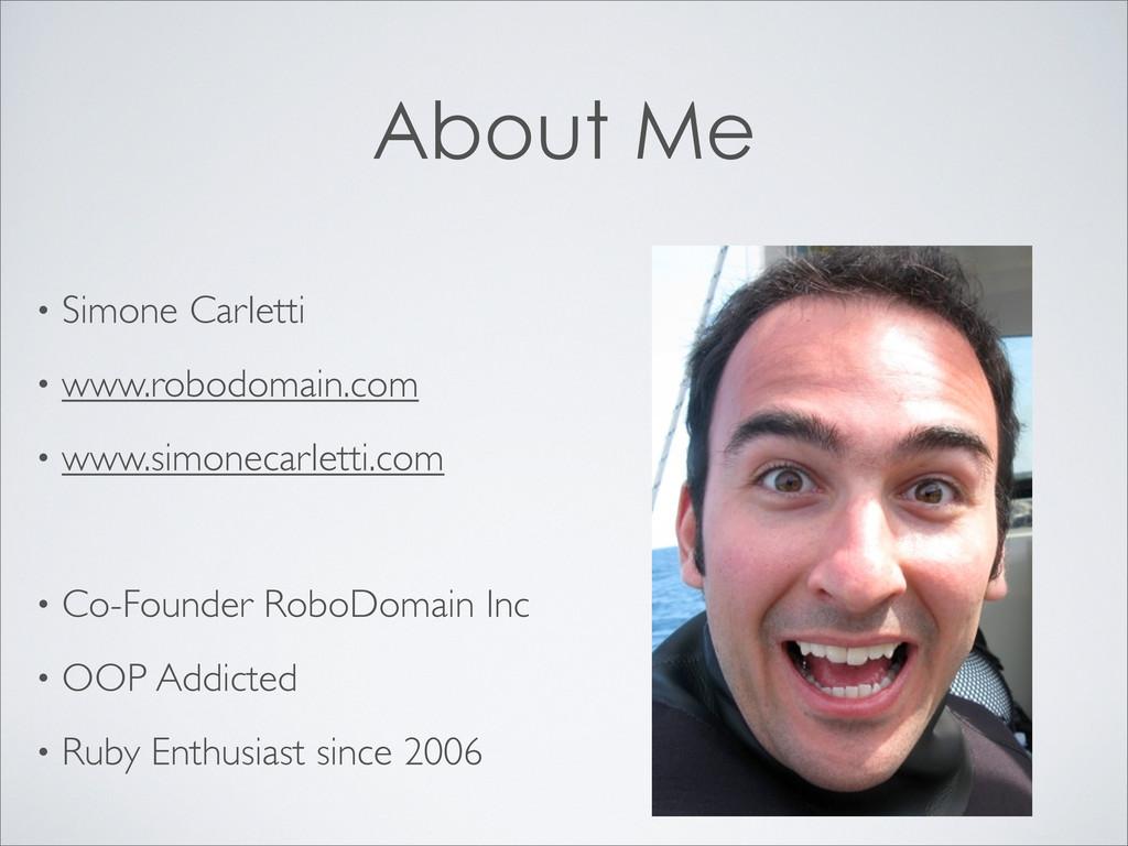 About Me • Simone Carletti • www.robodomain.com...