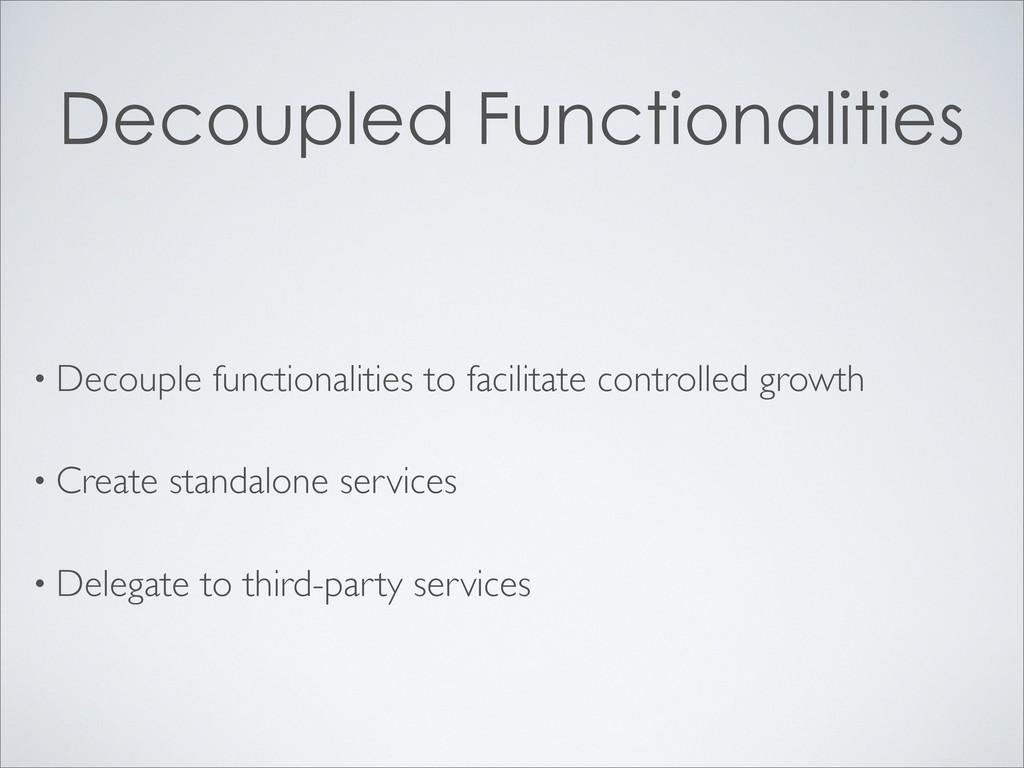 Decoupled Functionalities • Decouple functional...