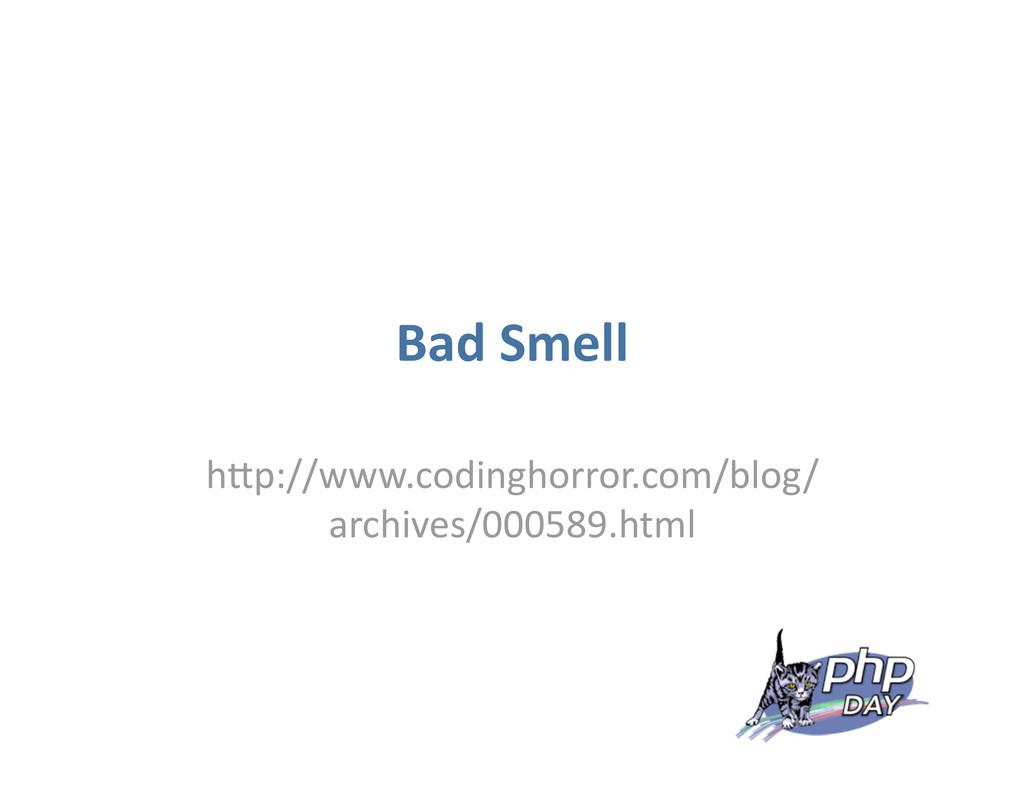 Bad Smell hVp://www.codinghorror.com/blog/ arch...