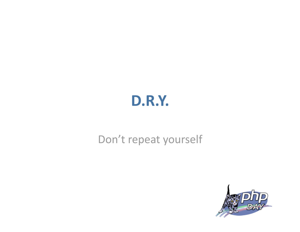 D.R.Y. Don't repeat yourself