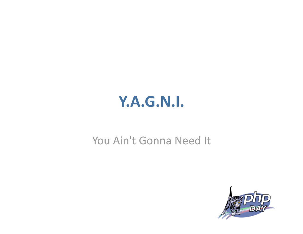 Y.A.G.N.I. You Ain't Gonna Need It