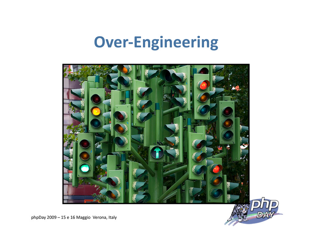 Over‐Engineering phpDay 2009 – 15 e 16 Maggio V...