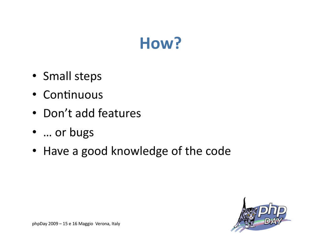 How? • Small steps • Con=nuous • Don't add f...
