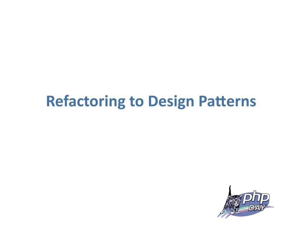 Refactoring to Design Pa0erns
