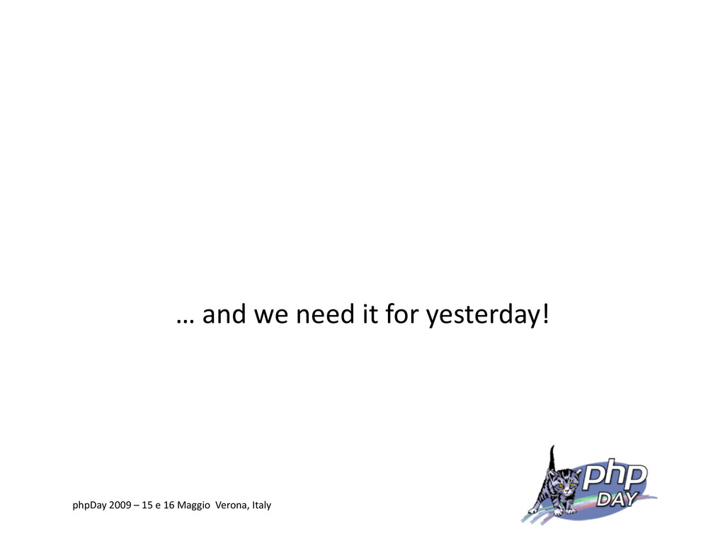 … and we need it for yesterday! phpDay 2009 – 1...