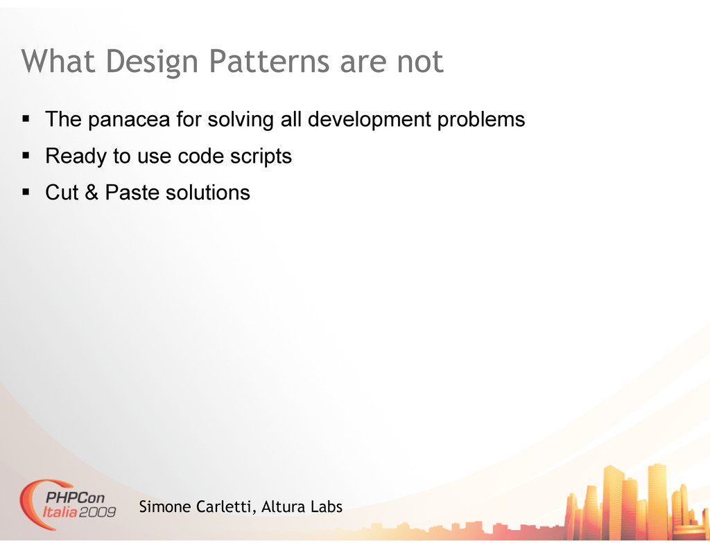 What Design Patterns are not   The panacea for...