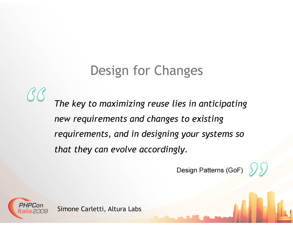 Design for Changes The key to maximizing reuse ...