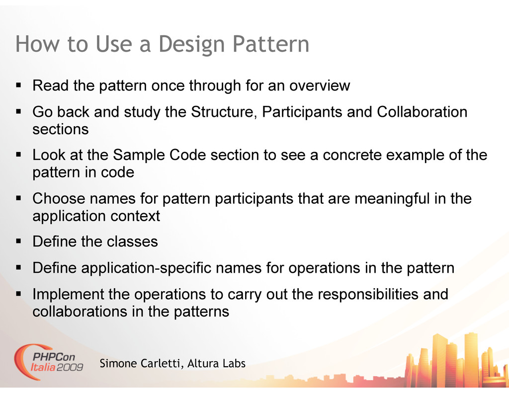 How to Use a Design Pattern   Read the pattern...