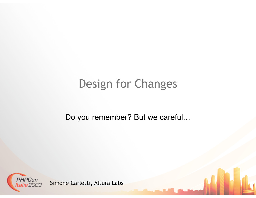 Design for Changes Do you remember? But we care...
