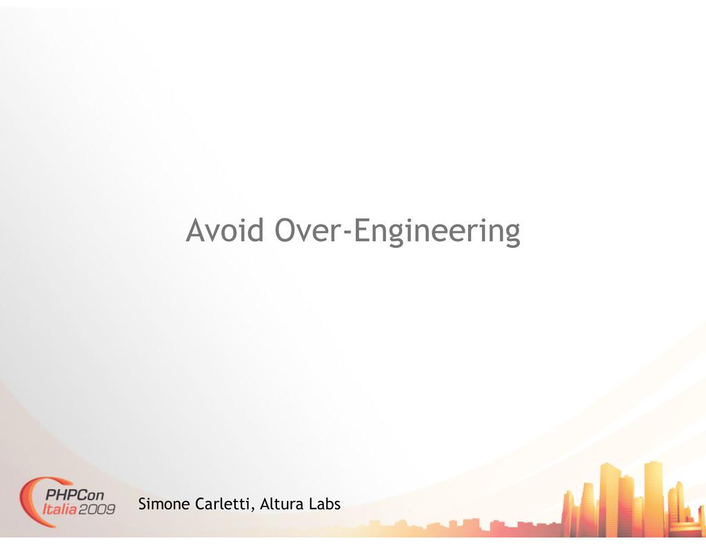 Avoid Over-Engineering Simone Carletti, Altura ...