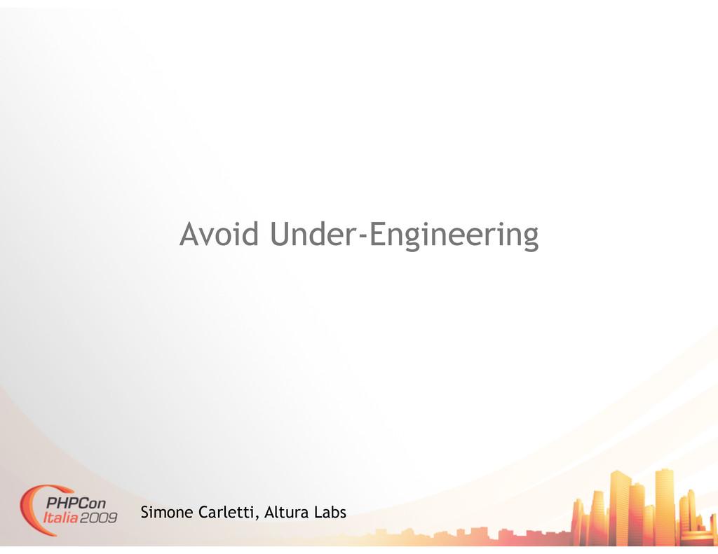 Avoid Under-Engineering Simone Carletti, Altura...