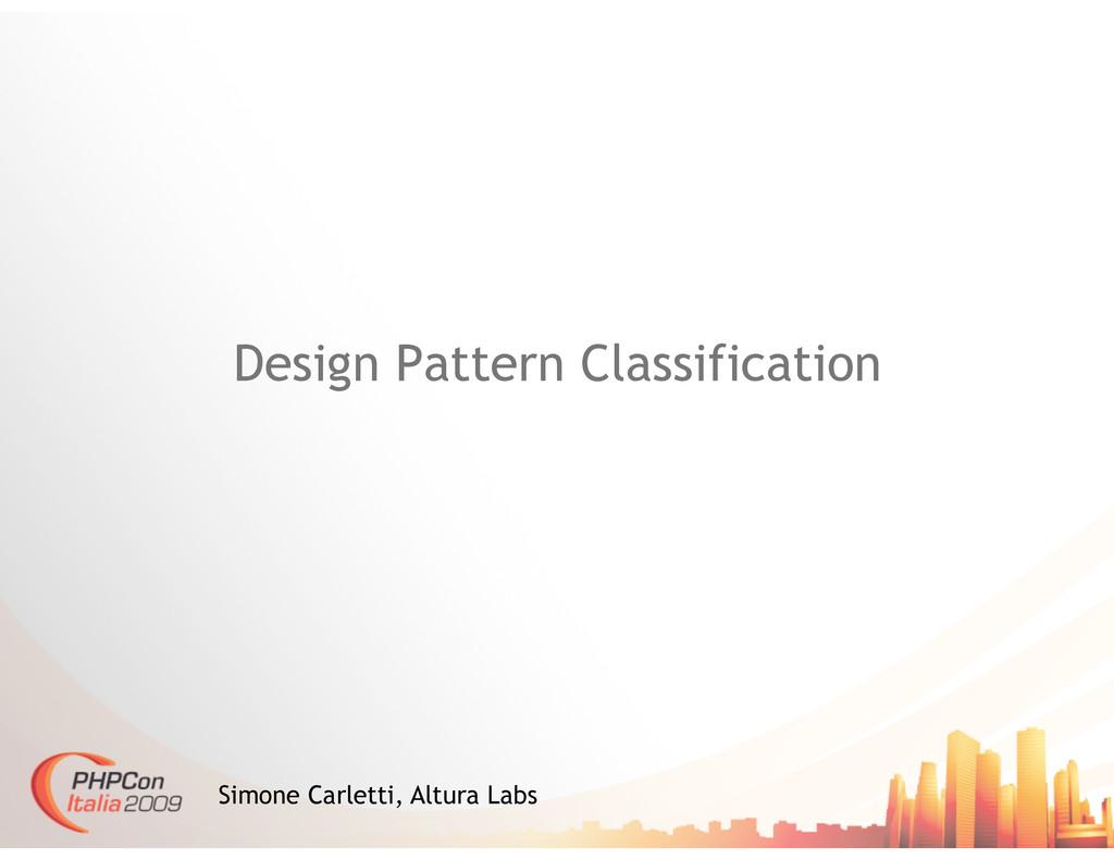 Design Pattern Classification Simone Carletti, ...