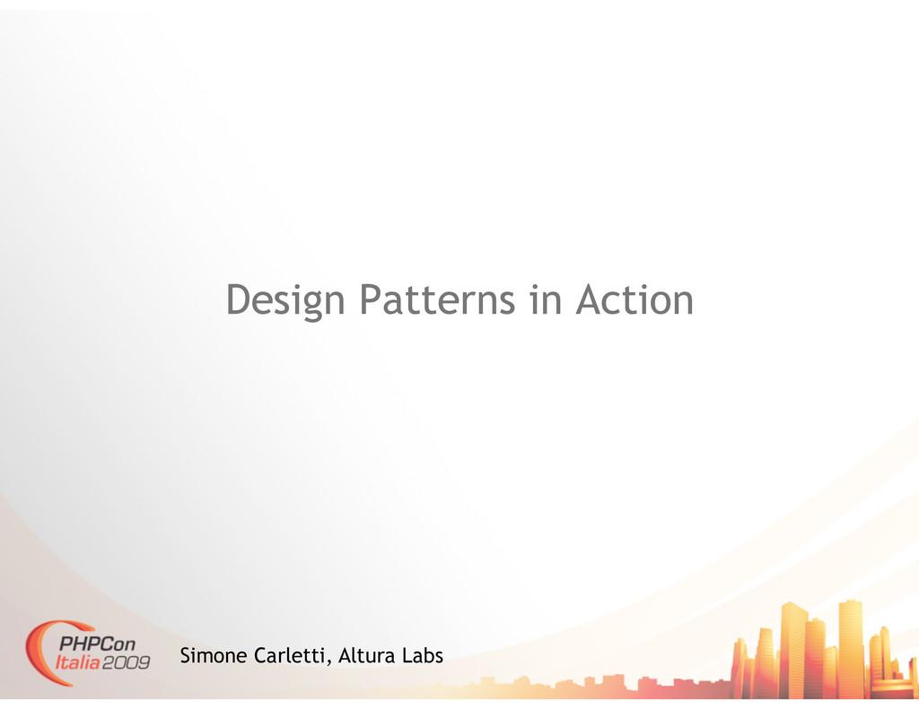 Design Patterns in Action Simone Carletti, Altu...