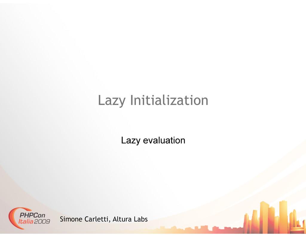Lazy Initialization Lazy evaluation Simone Carl...