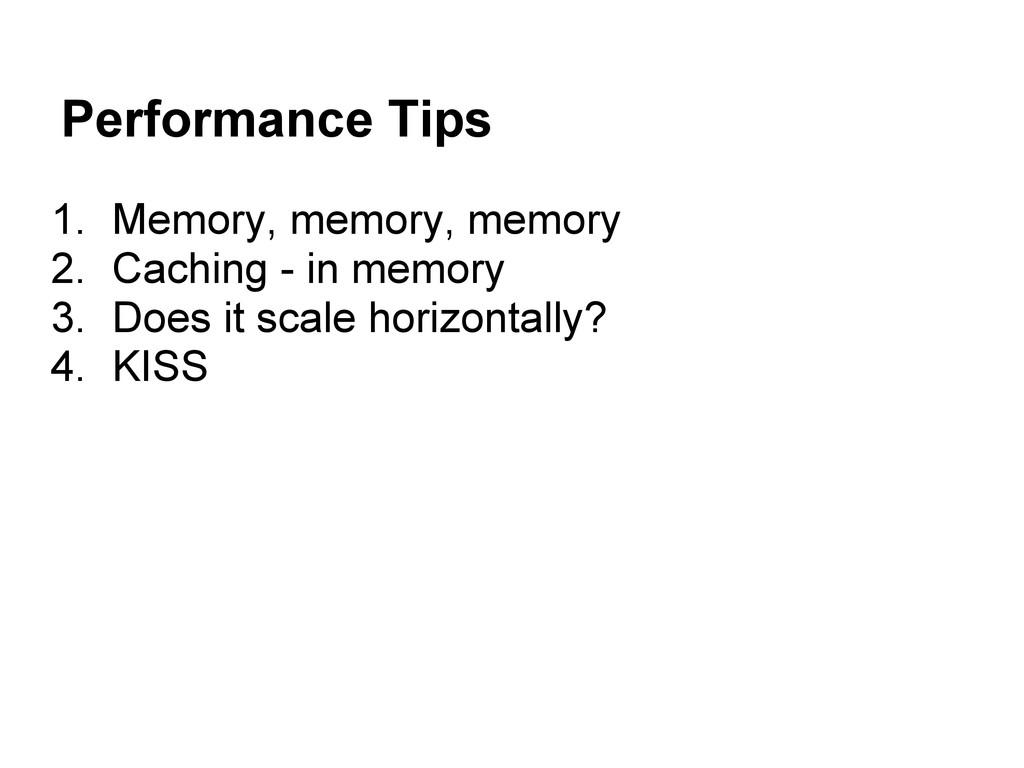 Performance Tips 1. Memory, memory, memory 2. C...
