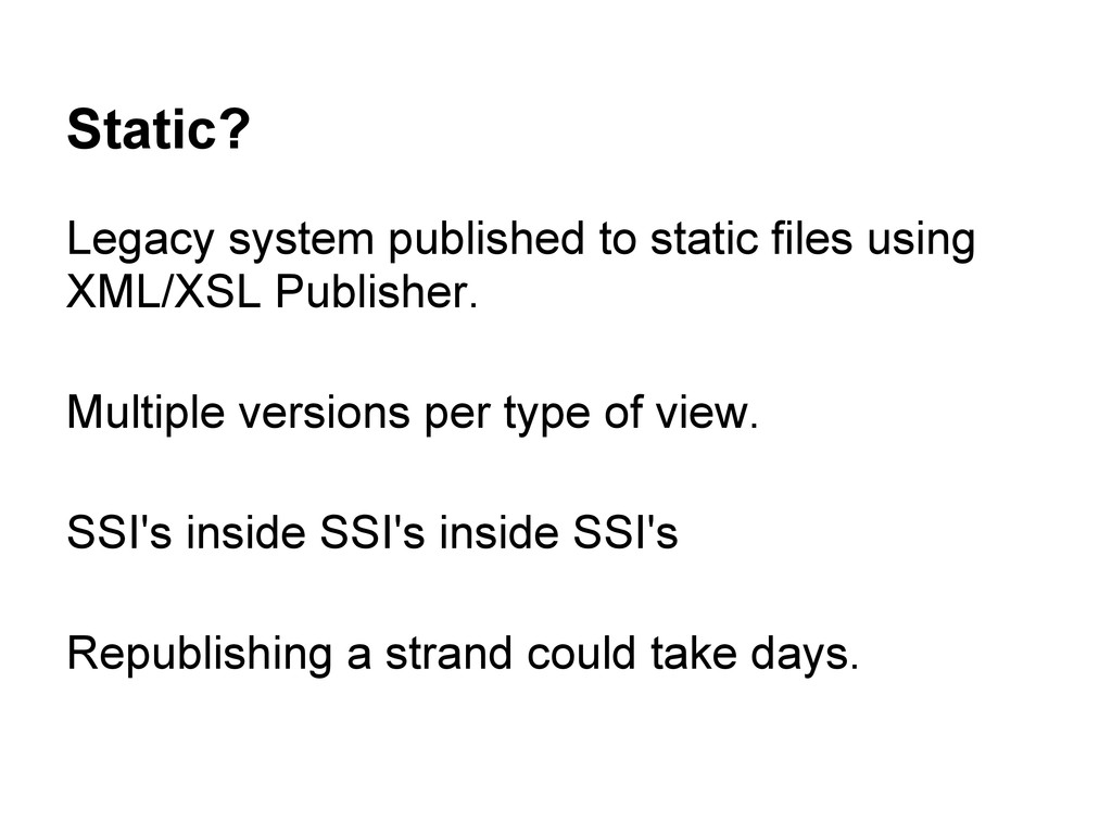 Static? Legacy system published to static files...