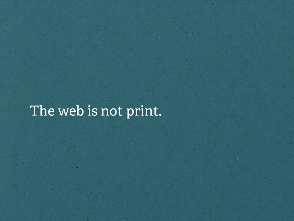 The web is not print.