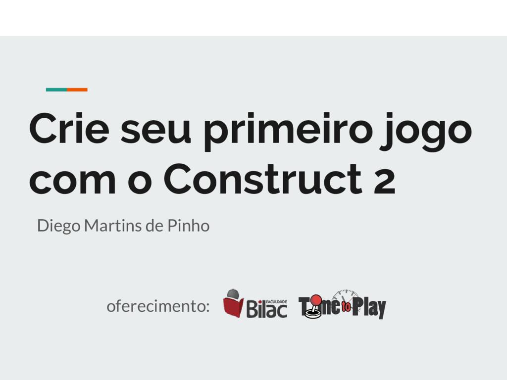 Crie seu primeiro jogo com o Construct 2 Diego ...