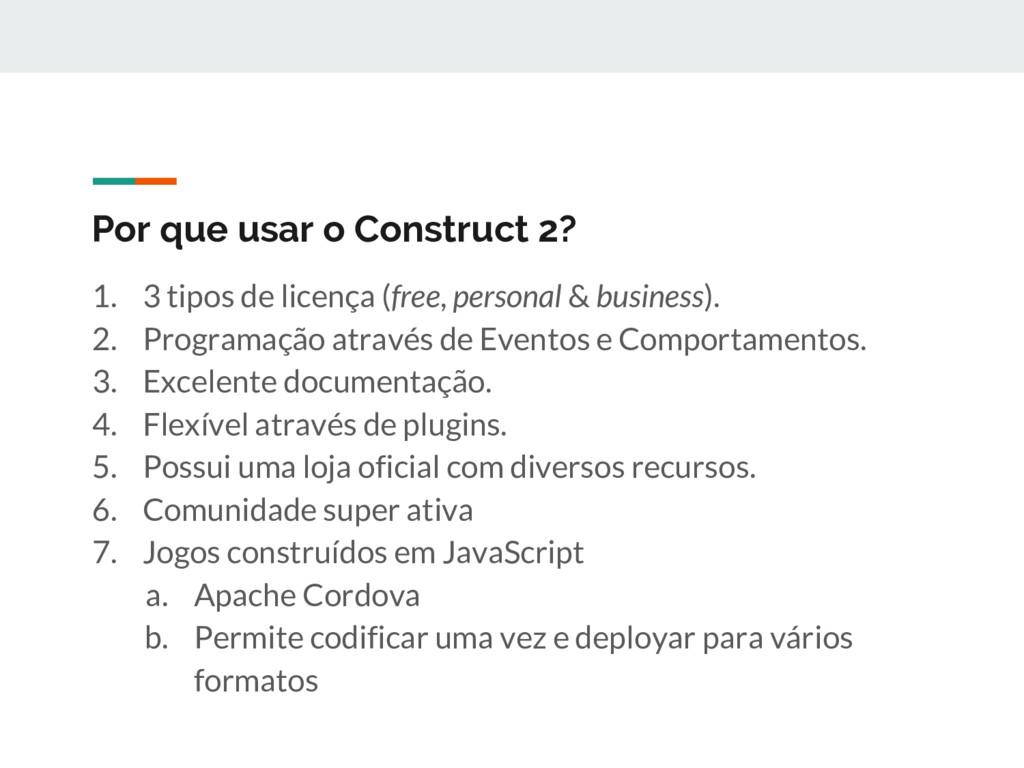 Por que usar o Construct 2? 1. 3 tipos de licen...