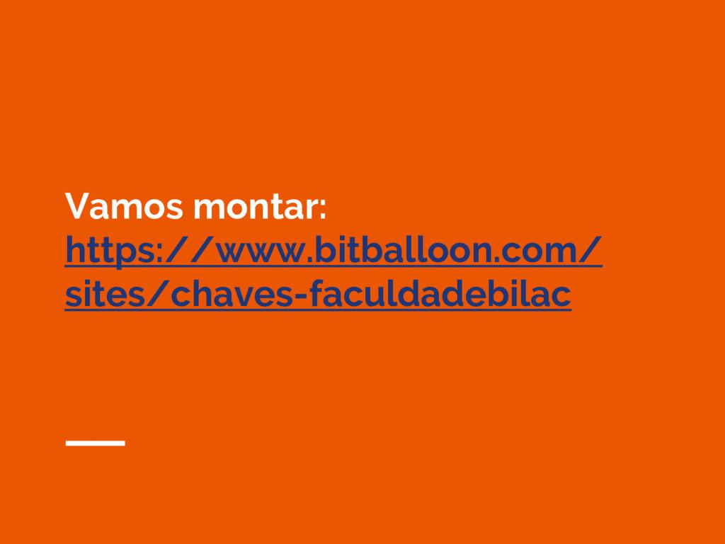 Vamos montar: https://www.bitballoon.com/ sites...