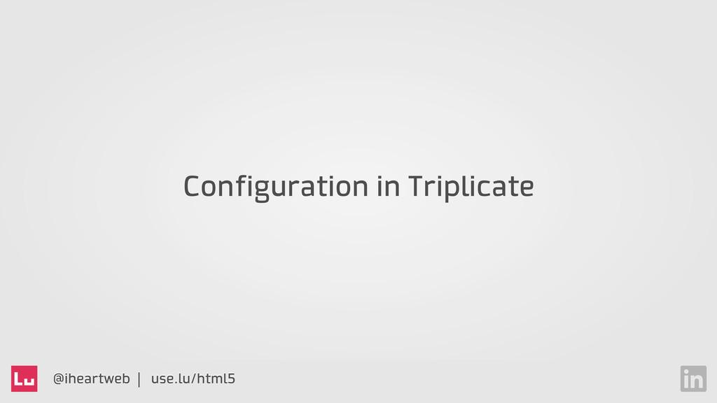 @iheartweb | use.lu/html5 Configuration in Trip...