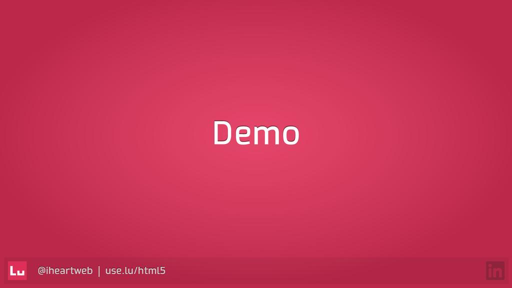 @iheartweb | use.lu/html5 Demo