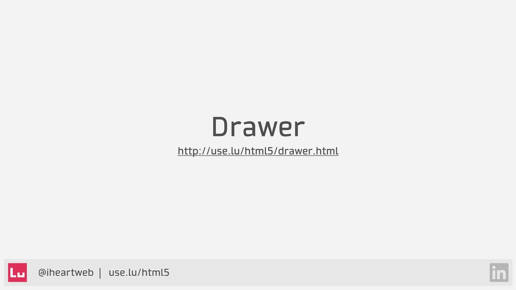 @iheartweb | use.lu/html5 Drawer http://use.lu/...