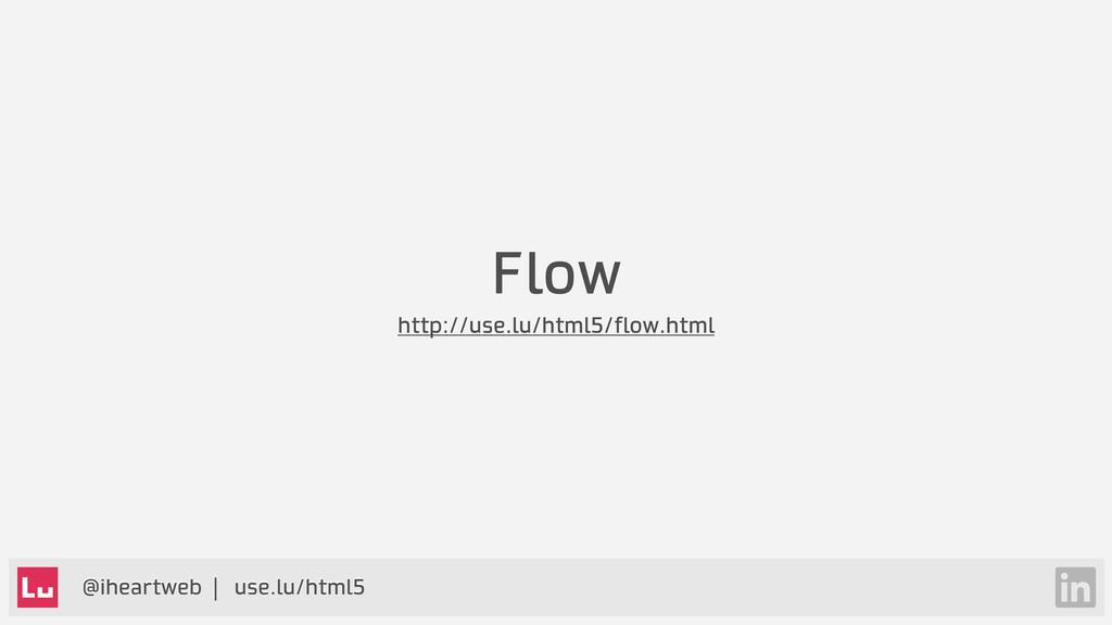 @iheartweb | use.lu/html5 Flow http://use.lu/ht...