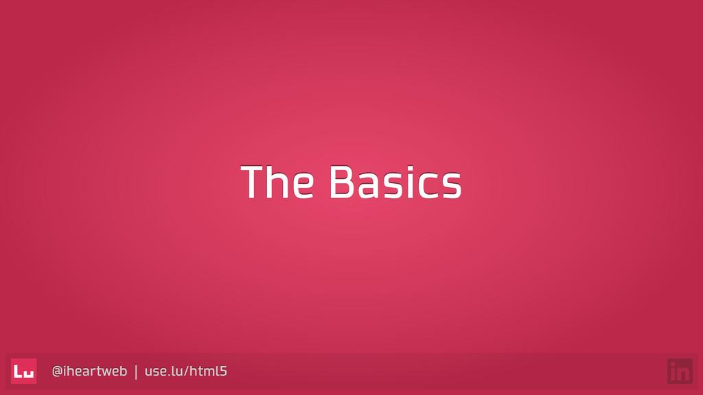 @iheartweb | use.lu/html5 The Basics
