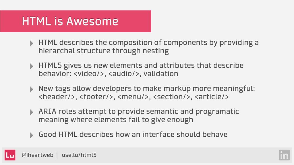 @iheartweb | use.lu/html5 HTML is Awesome ‣ HTM...