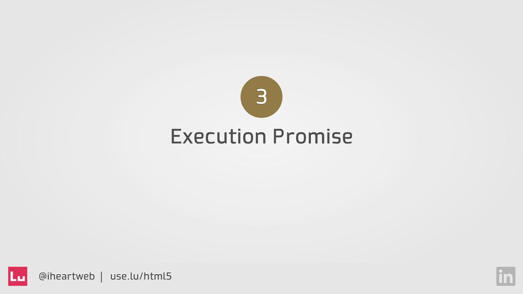 @iheartweb | use.lu/html5 Execution Promise 3