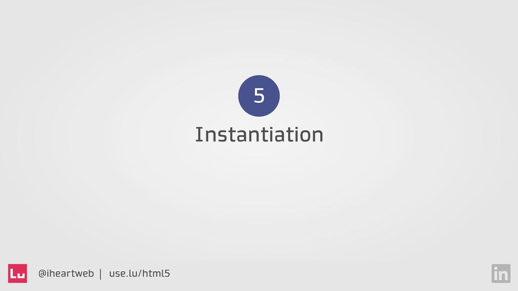 @iheartweb | use.lu/html5 Instantiation 5
