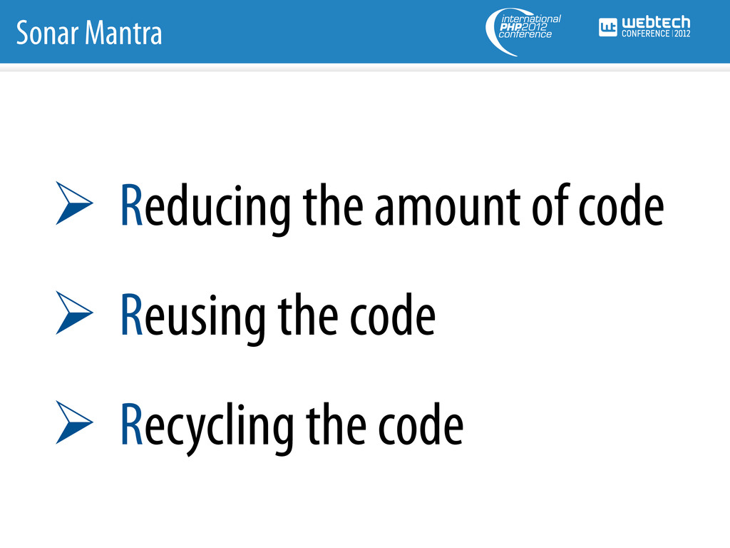 Sonar Mantra Ø Reducing the amount of code Ø...
