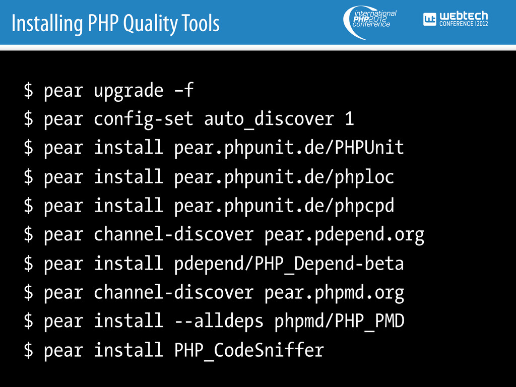 Installing PHP Quality Tools $ pear upgrade –f ...