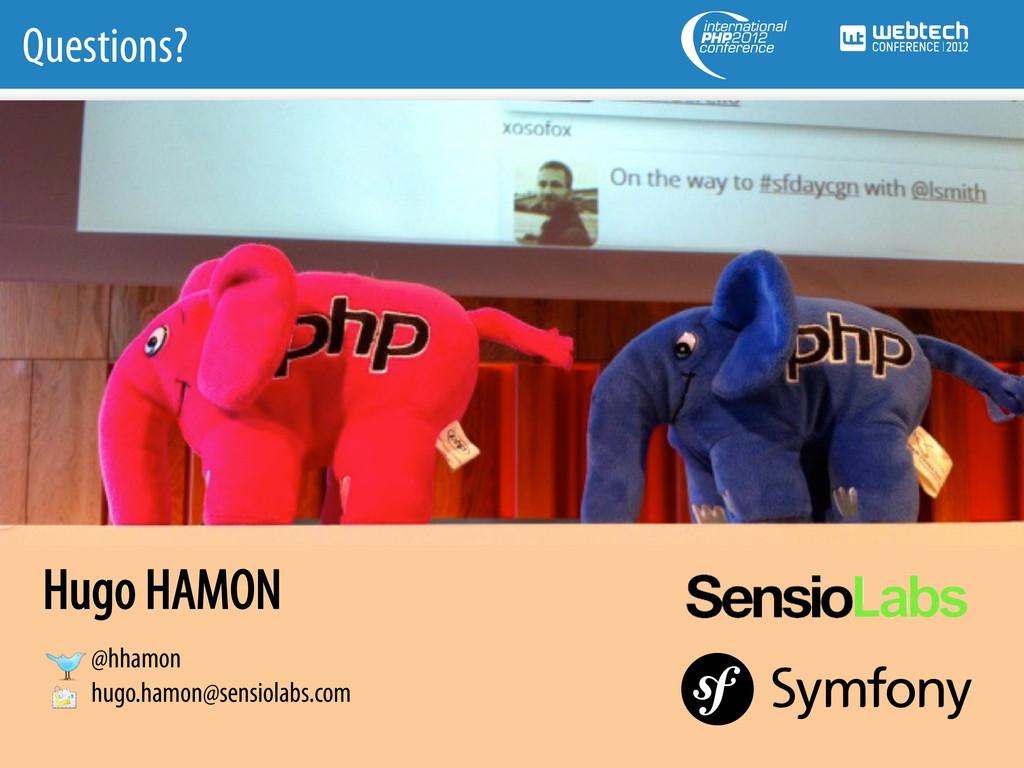 Questions? Hugo HAMON @hhamon hugo.hamon@sensio...